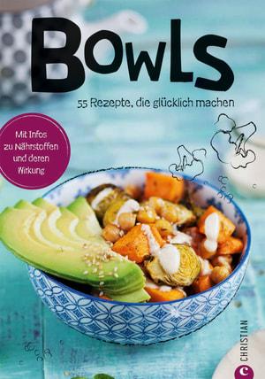 Bowls -die 55 einfachsten Rezepte