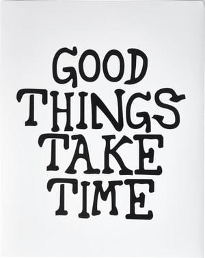 GOOD THINGS TAKE TIME